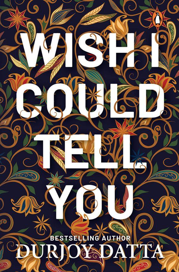 Wish I Could Tell You by Durjoy Dutta
